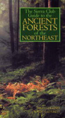 The Sierra Club Guide to the Ancient Forests of the Northeast by Bruce Kershner