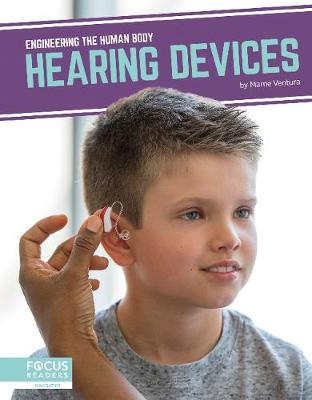 Engineering the Human Body: Hearing Devices by Marne Ventura