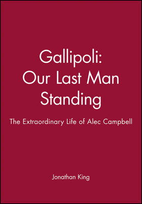 Gallipoli - Our Last Man Standing by Jonathan King