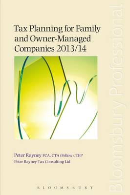 Tax Planning for Family and Owner-Managed Companies 2013/14 by Peter Rayney