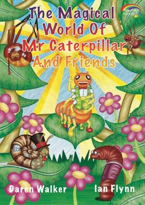 The Magical World of Mr Caterpilla and Friends by Daren Walker