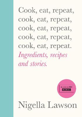 Cook, Eat, Repeat: Ingredients, recipes and stories. book