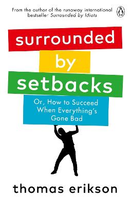 Surrounded by Setbacks: Or, How to Succeed When Everything's Gone Bad book