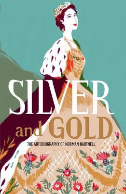 Silver and Gold: The autobiography of Norman Hartnell by Norman Hartnell
