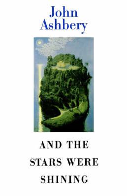 And the Stars Were Shining by John Ashbery