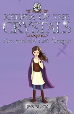 Keeper of the Crystals: #4 Eve and the Last Dragon by Jess Black