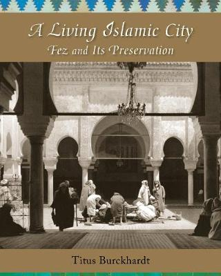 A Living Islamic City: Fez and Its Preservation by Titus Burckhardt