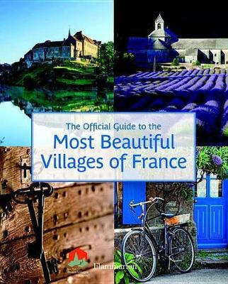 The Official Guide to the Most Beautiful Villages of France by Les Plus Beaux Villages de France Association