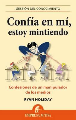 Confia En Mi, Estoy Mintiendo by Ryan Holiday