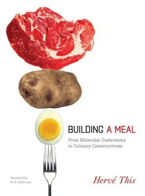 Building a Meal: From Molecular Gastronomy to Culinary Constructivism by Herve This