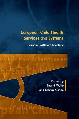 European Child Health Services and Systems: Lessons without Borders by Ingrid Wolfe
