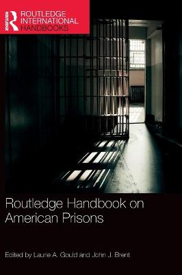 Routledge Handbook on American Prisons by Laurie A. Gould