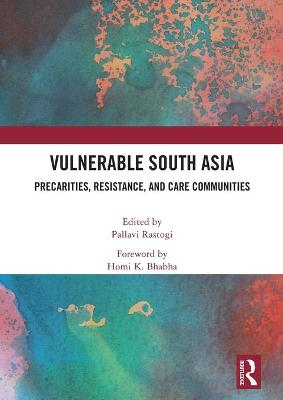 Vulnerable South Asia: Precarities, Resistance, and Care Communities book