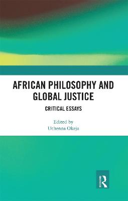 African Philosophy and Global Justice: Critical Essays by Uchenna Okeja