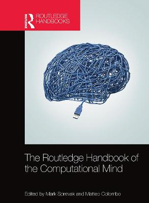 The Routledge Handbook of the Computational Mind by Mark Sprevak