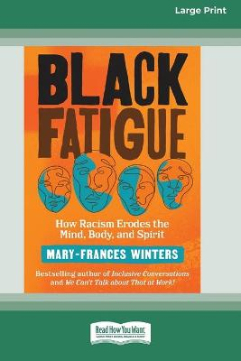 Black Fatigue: How Racism Erodes the Mind, Body, and Spirit (16pt Large Print Edition) by Mary-Frances Winters
