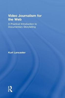 Video Journalism for the Web by Kurt Lancaster