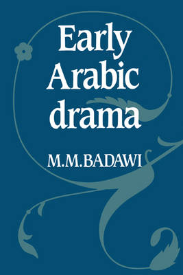 Early Arabic Drama by M. M. Badawi