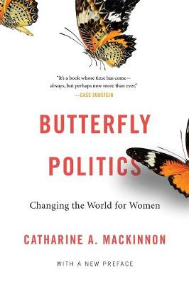 Butterfly Politics: Changing the World for Women, With a New Preface by Catharine A. MacKinnon