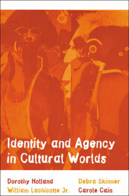 Identity and Agency in Cultural Worlds by Dorothy Holland
