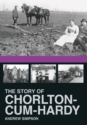 The Story of Chorlton cum Hardy by Andrew Simpson