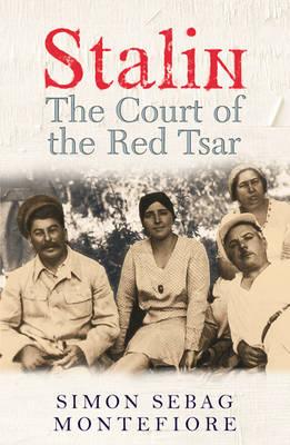 Stalin: The Court of the Red Tsar by Simon Sebag Montefiore