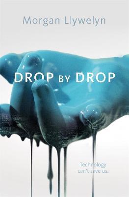 Drop by Drop by Morgan Llywelyn