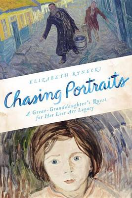 Chasing Portraits;A Great-Granddaughter's Quest for Her Lost Art Legacy book