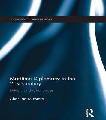 Maritime Diplomacy in the 21st Century by Christian Le Miere