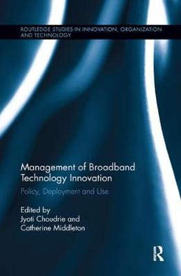 Management of Broadband Technology and Innovation by Jyoti Choudrie