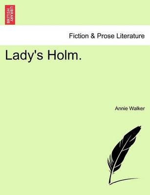 Lady's Holm. by Annie L Walker