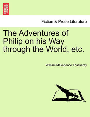 The Adventures of Philip on His Way Through the World, Etc. by William Makepeace Thackeray