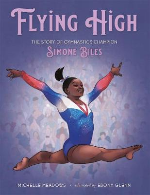 Flying High: The Story of Gymnastics Champion Simone Biles by Michelle Meadows