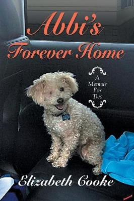 Abbi's Forever Home: A Memoir for Two by Elizabeth Cooke