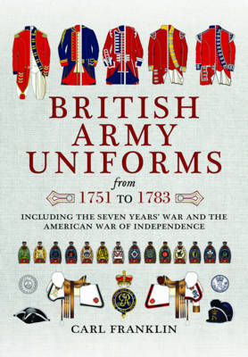 British Army Uniforms of the American Revolution 1751 - 1783 by Carl J. Franklin