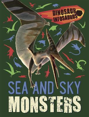 Dinosaur Infosaurus: Sea and Sky Monsters by Katie Woolley