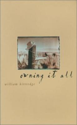 Owning It All by William Kittredge