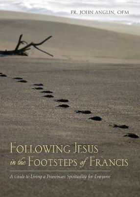 Following Jesus in the Footsteps of Francis by John Anglin