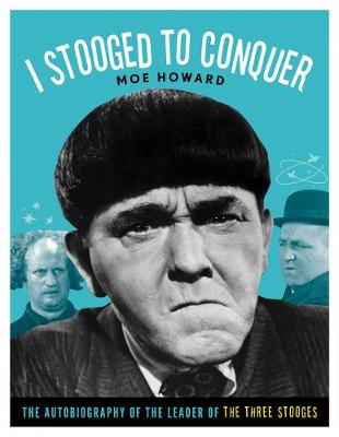 I Stooged to Conquer by Moe Howard