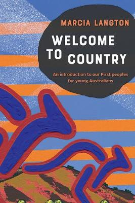 Welcome to Country youth edition: An Introduction to our First Peoples for Young Australians by Marcia Langton