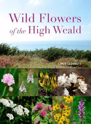 Wild Flowers of the High Weald by Chris Clennett