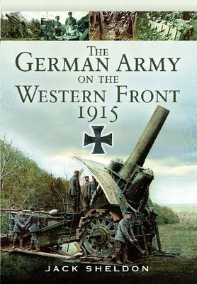 The German Army on the Western Front 1915 by Jack Sheldon