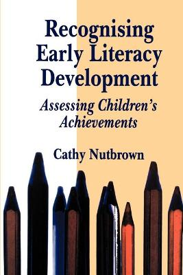 Recognising Early Literacy Development by Cathy Nutbrown