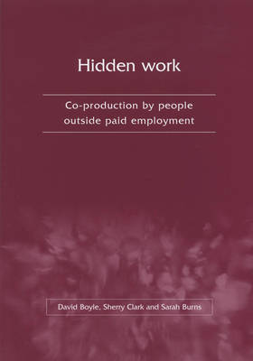 Hidden Work: Co-production by People Outside Paid Employment by David Boyle
