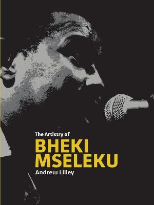The Artistry of Bheki Mseleku by Andrew Lilley