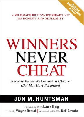 Winners Never Cheat: Everyday Values We Learned as Children (But May Have Forgotten) by Jon Huntsman
