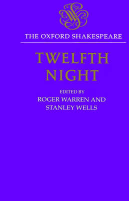 The Oxford Shakespeare: Twelfth Night, or What You Will by Stanley Wells