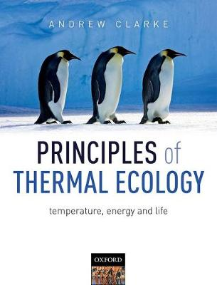 Principles of Thermal Ecology: Temperature, Energy and Life by Andrew Clarke