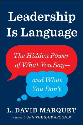 Leadership Is Language: The Hidden Power of What You Say and What You Don't by L. David Marquet