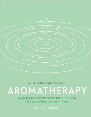 Aromatherapy: Harness the power of essential oils to relax, restore, and revitalise book